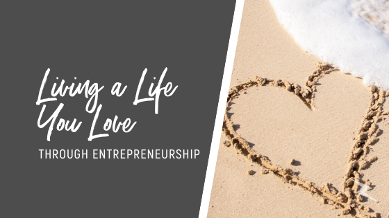Living a Life You Love Through Entrepreneurship