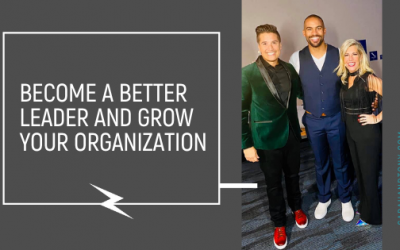 Become A Better Leader and Grow Your Organization
